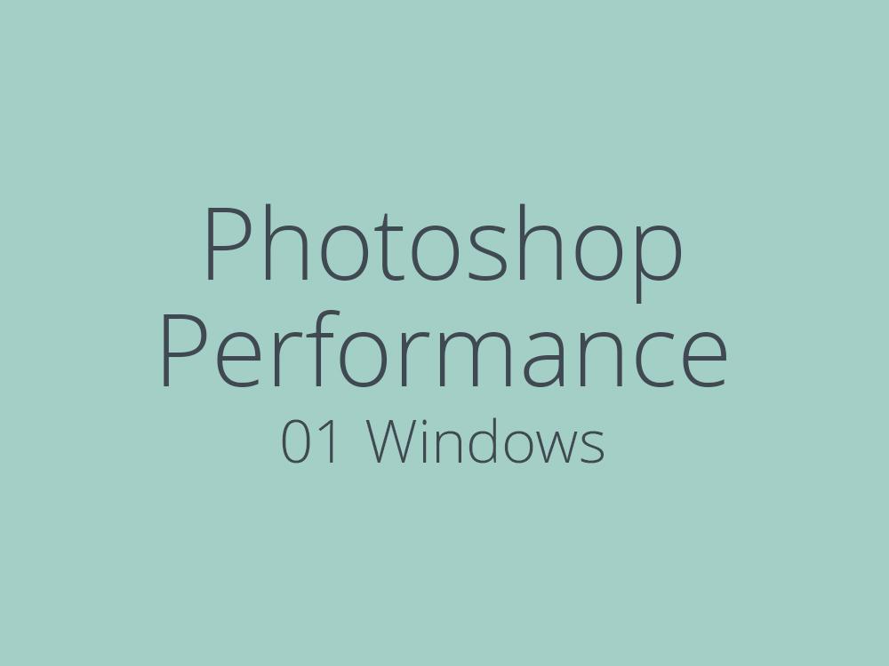 Optimize Photoshop performance: 01 Windows